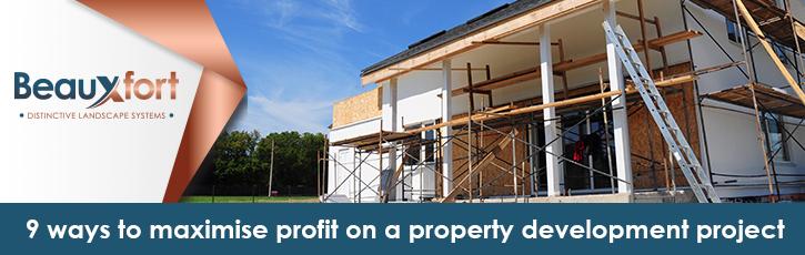 9 ways to maximise profit on a property development project