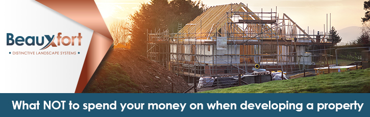 What NOT to spend your money on when developing a property