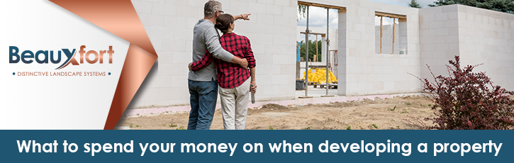 What to spend your money on when developing a property